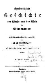 Synchronistische Geschichte der Kirche und der Welt im Mittelalter: Band 6