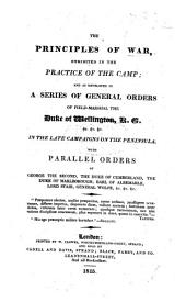 The Principles of War, Exhibited in the Practice of the Camp; and as Developed in a Series of General Orders of ... the Duke of Wellington ... in the Late Campaigns on the Peninsula; with Parallel Orders of George the Second, the Duke of Cumberland, the Duke of Marlborough, Etc