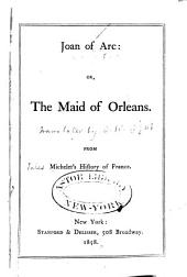 Joan of Arc: Or, the Maid of Orleans: From Michelet's History of France