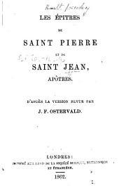 Les Épitres de saint Pierre et de saint Jean, apôtres. D'après la version revue par J. F. Ostervald