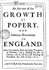 An account of the growth of popery, and arbitrary government in England, more particularly, from ... Nov. 1675 ... till ... 16th. July 1677 [by A. Marvell.].