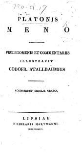 Platonis Meno. Prolegomenis et commentariis illus travit G. Stallbaumius. Accesserunt scholia Græca