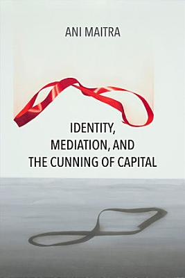 Identity  Mediation  and the Cunning of Capital