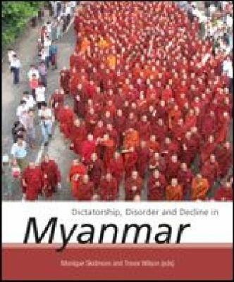 Dictatorship  Disorder and Decline in Myanmar PDF