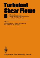 Turbulent Shear Flows 3: Selected Papers from the Third International Symposium on Turbulent Shear Flows, The University of California, Davis, September 9–11, 1981