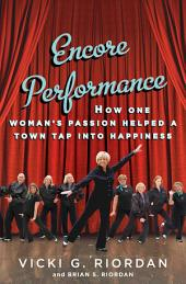 Encore Performance (with embedded videos): How One Woman's Passion Helped a Town Tap Into Happiness