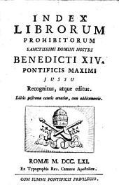 Index Librorum Prohibitorum: ... Benedicti XIV. ... Jussu Recognitus, atque editus