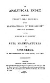 An Analytical Index To The Volumes Of The Transactions Of The Society Instituted At London For The Encouragement Of Arts Manufactures And Commerce