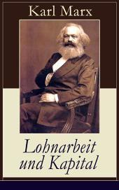 Lohnarbeit und Kapital (Vollständige Ausgabe): Das Verhältnis der Lohnarbeit zum Kapital, die Sklaverei des Arbeiters und die Herrschaft des Kapitalisten