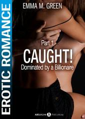 Caught - Dominated by a Billionaire - Part 1