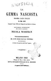 La gemma nascosta dramma sacro inglese in due atti composto l'anno 1858 pel collegio di San Cutberto in Ushaw