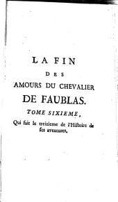La Fin Des Amours Du Chevalier De Faublas: Qui fait le treizieme de l'Histoire de ses aventures, Volume6