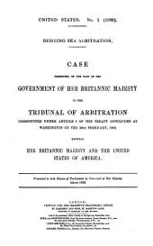 Behring Sea Arbitration: Case Presented on the Part of the Government of Her Britannic Majesty to the Tribunal of Arbitration Constituted Under Article I of the Treaty Concluded at Washington on the 29th February, 1892, Between Her Britannic Majesty and the United States of America