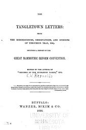 The Tangletown Letters: Being the Reminiscences, Observations, and Opinions of Timotheus Trap, Esq. ; Including a Report of the Giant Mammothic Reform Convention
