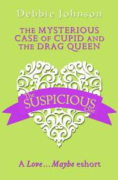 The Mysterious Case of Cupid and the Drag Queen: A Love...Maybe Valentine eShort