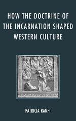 How the Doctrine of the Incarnation Shaped Western Culture