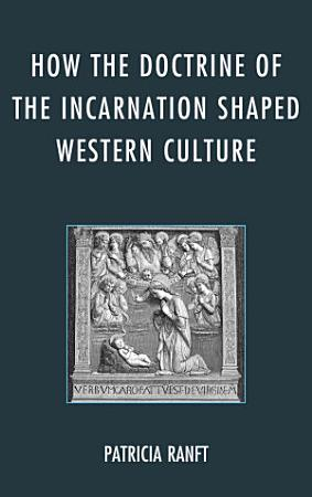 How the Doctrine of the Incarnation Shaped Western Culture PDF