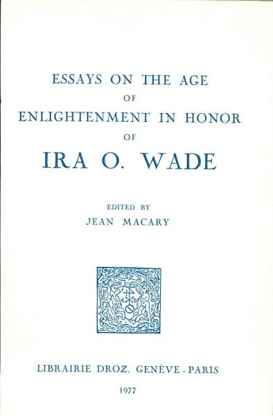 Download Essays on the Age of Enlightenment   in Honor of Ira O  Wade Book