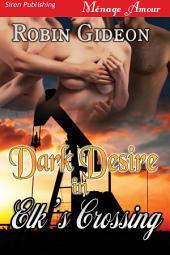 Dark Desire in Elk's Crossing [Sequel to Ecstasy in Elk's Crossing] (Siren Publishing Menage Amour)