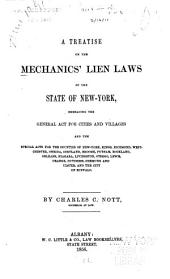A Treatise on the Mechanics' Lien Laws of the State of New York: Embracing the General Act for Cities and Villages and the Special Acts for the Counties of New-York, Kings, Richmond, Westchester, Oneida, Cortland, Broome, Putnam, Rockland, Orleans, Niagara, Livingston, Otsego, Lewis, Orange, Dutchess, Chemung and Ulster, and the City of Buffalo