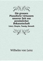 Die grossen Pianoforte virtuosen unserer Zeit aus pers nlicher Bekanntschaft PDF