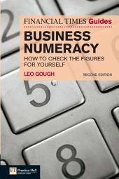 FT Guide to Business Numeracy: How to Check the Figures for Yourself, Edition 2