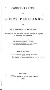 Commentaries on Equity Pleadings, and the Incidents Thereof: According to the Practice of the Courts of Equity of England and America