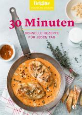 Brigitte Kochbuch-Edition: 30 Minuten: Schnelle Rezepte für jeden Tag