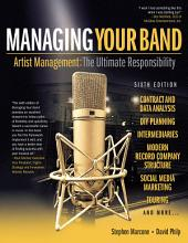 Managing Your Band - Sixth Edition: Artist Management: The Ultimate Responsibility, Edition 6