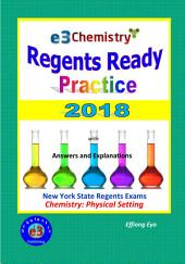 E3 Chemistry Regents Ready Practice 2018 - Physical Setting Exam Practice: with Answers, Explanations and Grading Guidelines
