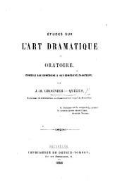 Études sur l'art dramatique et oratoire. Conseils aux comédiens, etc