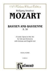 Bastien und Bastienne, K. 50, A Comic Opera in One Act: For Solo and Orchestra with German and English Text (Vocal Score)