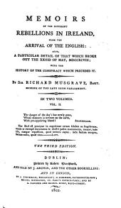 Memoirs of the Different Rebellions in Ireland, from the Arrival of the English: Also, a Particular Detail of that which Broke Out the XXIIId of May, MDCCXCVIII; with the History of the Conspiracy which Preceded it : in Two Volumes, Volume 2