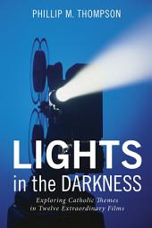 Lights in the Darkness: Exploring Catholic Themes in Twelve Extraordinary Films