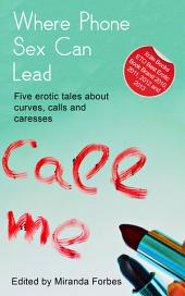 Where Phone Sex Can Lead: A collection of five erotic Rubenesque stories
