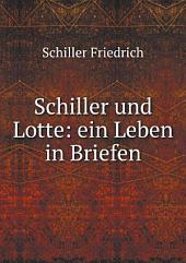 Schiller und Lotte: ein Leben in Briefen
