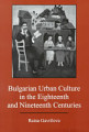 Bulgarian Urban Culture in the Eighteenth and Nineteenth Centuries