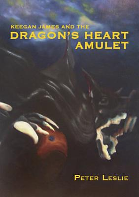 Keegan James and the Dragon s Heart Amulet PDF