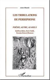 LES TRIBULATIONS DE PERSEPHONE: POÉSIE, AUTRE, AU-DELA - Kathleen Raine, Stevie Smith, Veronica Forrest-Thomson