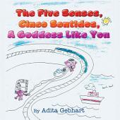 The Five Senses, Cinco Sentidos, A Goddess Like You