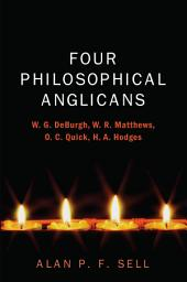 Four Philosophical Anglicans: W. G. DeBurgh, W. R. Matthews, O. C. Quick, H. A. Hodges