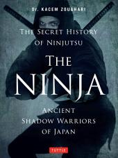 Ninja: Ancient Shadow Warriors of Japan (The Secret History of Ninjutsu)