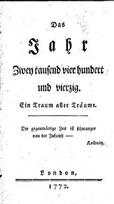 Das Jahr Zweytausend vier hundert und vierzig  Ein Traum aller Tr  ume   Translated by C  F  Weisse from    L An deux mille quatre cent quarante    by L  S  Mercier   PDF
