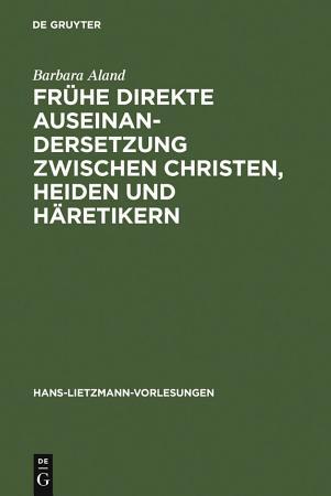 Fr  he direkte Auseinandersetzung zwischen Christen  Heiden und H  retikern PDF