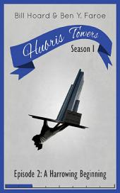 Hubris Towers Season 1, Episode 2: A Harrowing Beginning
