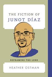 The Fiction of Junot Díaz: Reframing the Lens