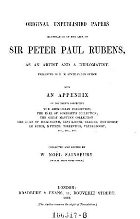 Original Unpublished Papers Illustrative of the Life of Sir Peter Paul Rubens PDF