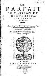 Le Parfait courtisan du comte Baltasar Castillonois, es deux langues... de la trad. de Gabriel Chapuis... [Ep. ded. du libraire au roi. Vers de I. Deboyssières.]