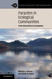Parasites in Ecological Communities: From Interactions to Ecosystems