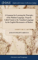 A Grammar for Learning the Principles of the Malabar Language  Properly Called Tamul Or the Tamulian Language by the English Missionaries of Madras PDF